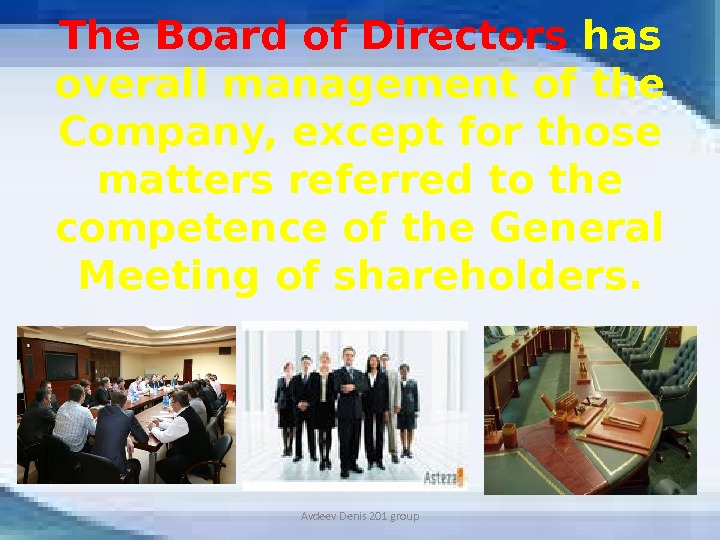 The Board of Directors has overall management of the Company, except for those matters referred to