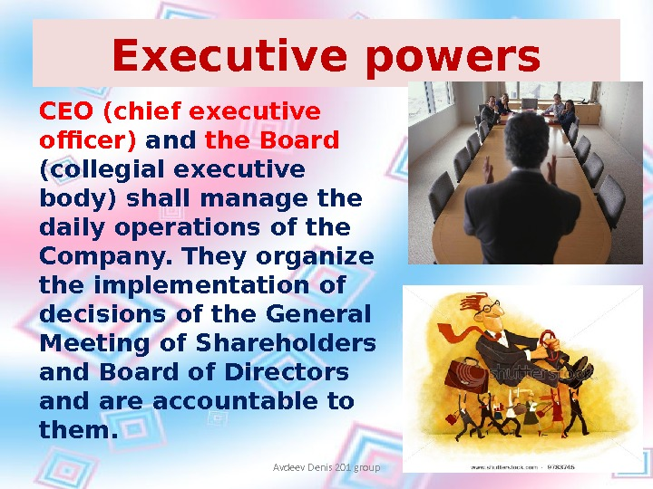 Executive powers CEO (chief executive officer) and the Board (collegial executive body) shall manage the daily