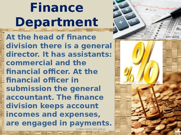 Finance Department At the head of finance division there is a general director. It has assistants: