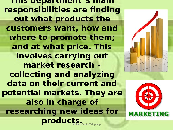This department`s main responsibilities are finding out what products the customers want, how and where to