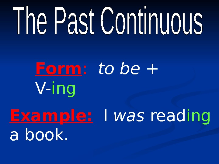 Form : to be + V- ing Example:  I was read ing