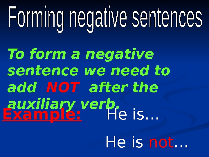 To form a negative sentence we need to add  NOT  after the