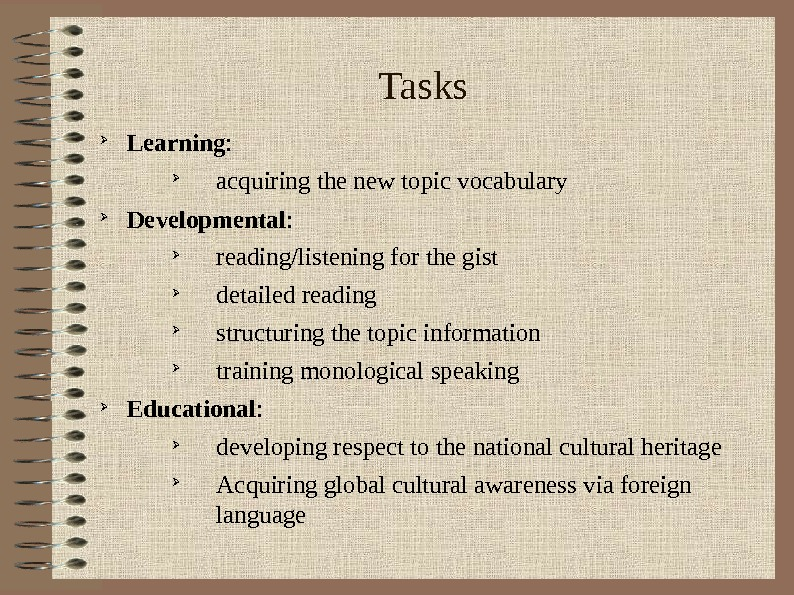 Tasks Learning :  acquiring the new topic vocabulary Developmental :  reading/listening for the gist