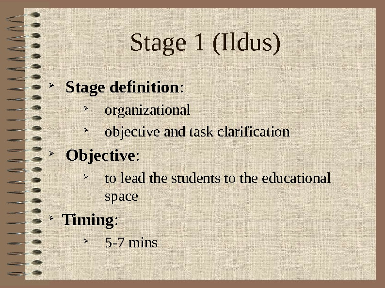 Stage 1 (Ildus)  Stage definition :  organizational objective and task clarification  Objective :