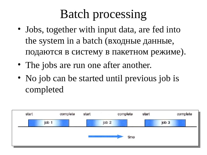 Batch processing • Jobs, together with input data, are fed into the system in a batch