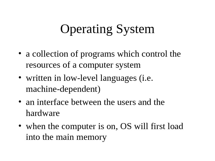 Operating System • a collection of programs which control the resources of a computer system •