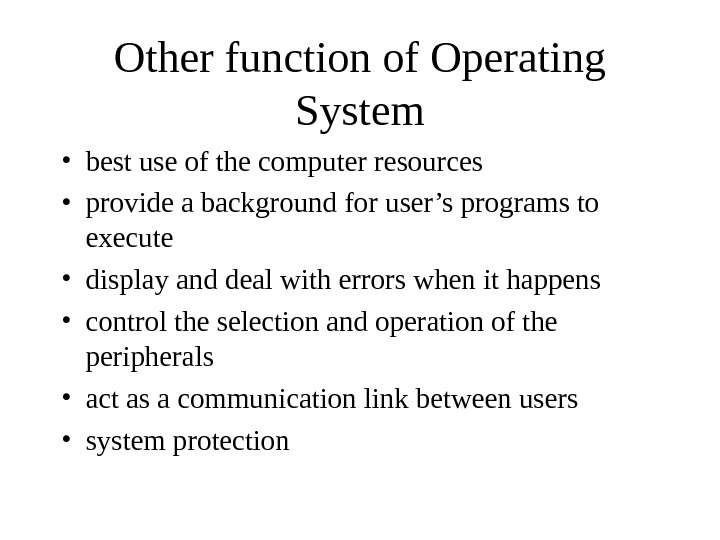 Other function of Operating System • best use of the computer resources • provide a background
