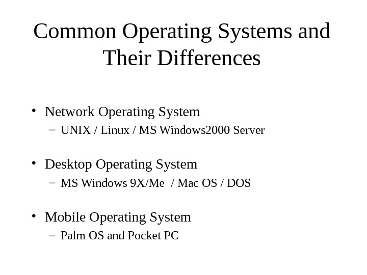 Common Operating Systems and Their Differences • Network Operating System – UNIX / Linux / MS