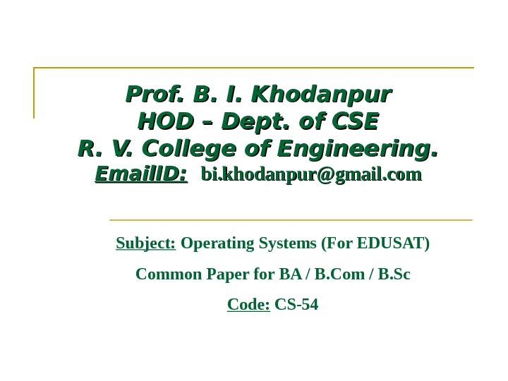 Prof. B. I. Khodanpur HOD – Dept. of CSE R. V. College of Engineering.
