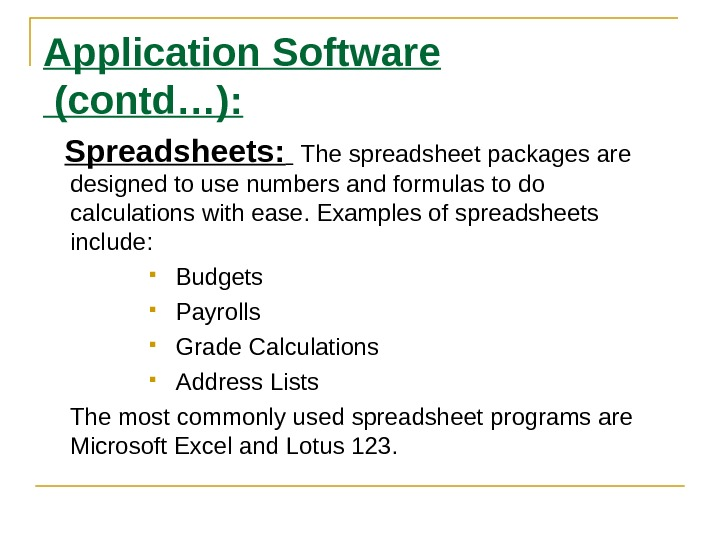 Application Software (contd…): Spreadsheets: The spreadsheet packages are designed to use numbers and formulas