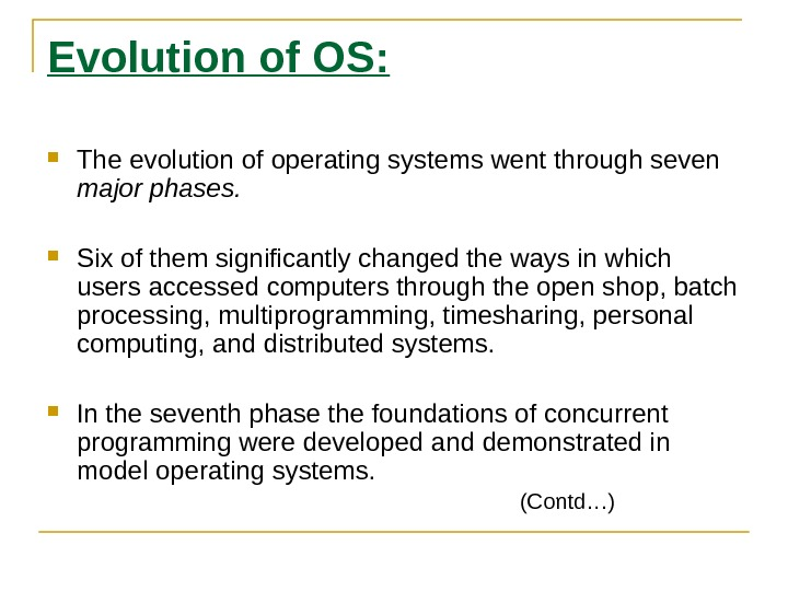 Evolution of OS:  The evolution of operating systems went through seven major phases.