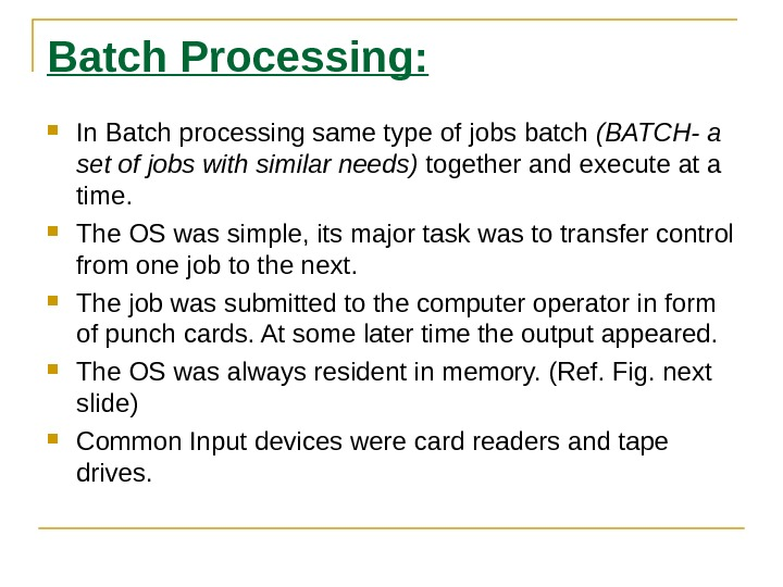 Batch Processing:  In Batch processing same type of jobs batch (BATCH- a set