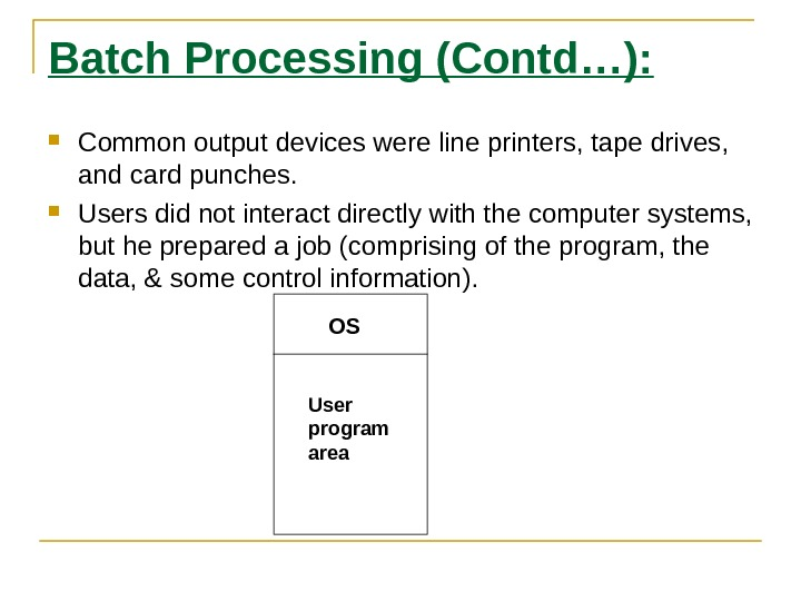 Batch Processing (Contd…):  Common output devices were line printers, tape drives,  and