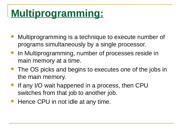 Multiprogramming:  Multiprogramming is a technique to execute number of programs simultaneously by a