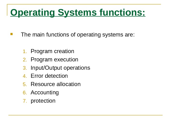 Operating Systems functions:  The main functions of operating systems are: 1. Program creation