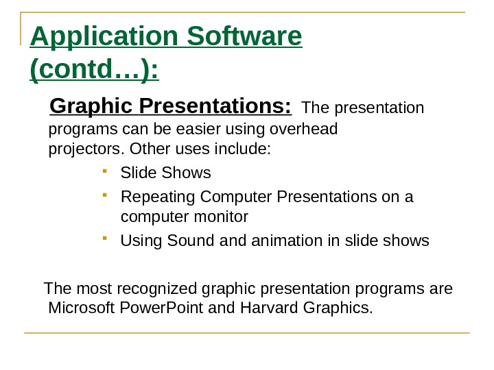 Application Software (contd…): Graphic  Presentations : The presentation programs can be easier using