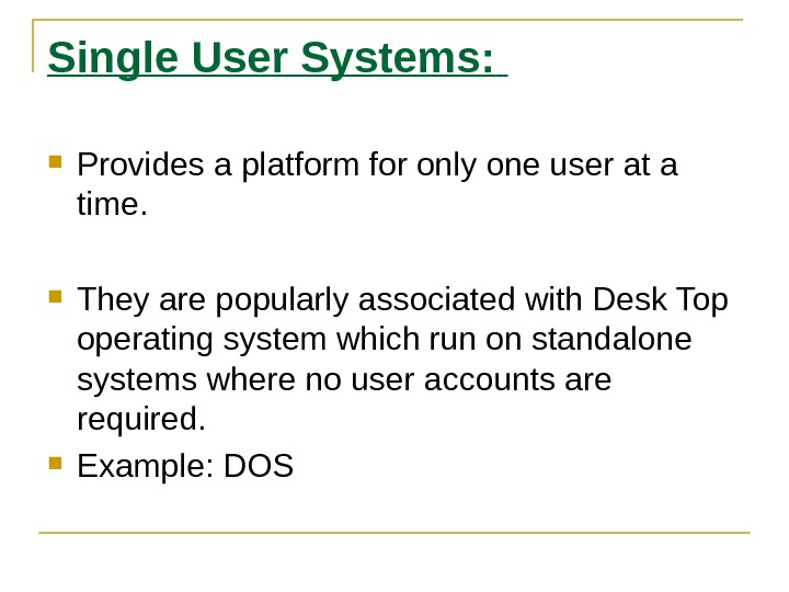 Single User Systems: Provides a platform for only one user at a time.