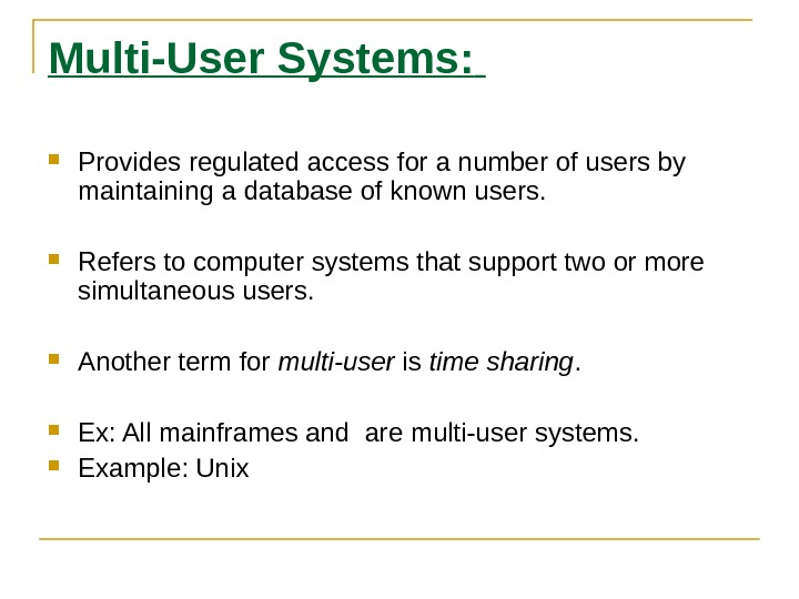 Multi-User Systems: Provides regulated access for a number of users by maintaining a database