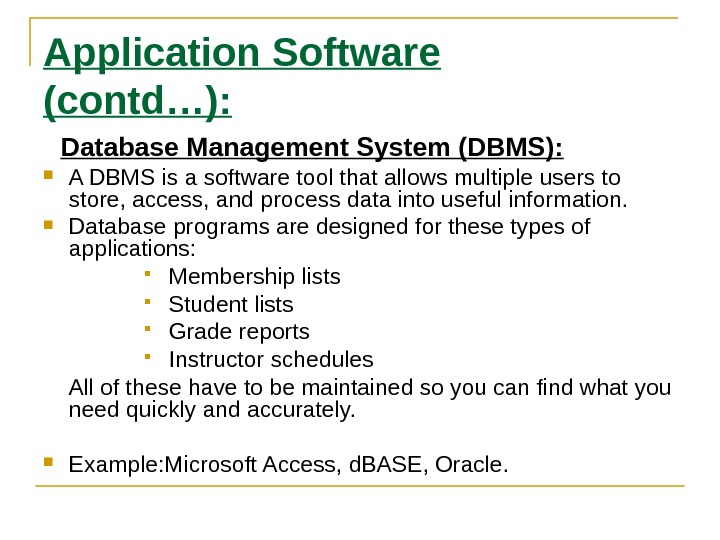 Application Software (contd…): Database Management System (DBMS):  A DBMS is a software tool