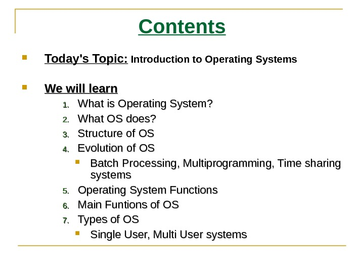 Contents Today's Topic:  Introduction to Operating Systems We will learn 1. 1. What