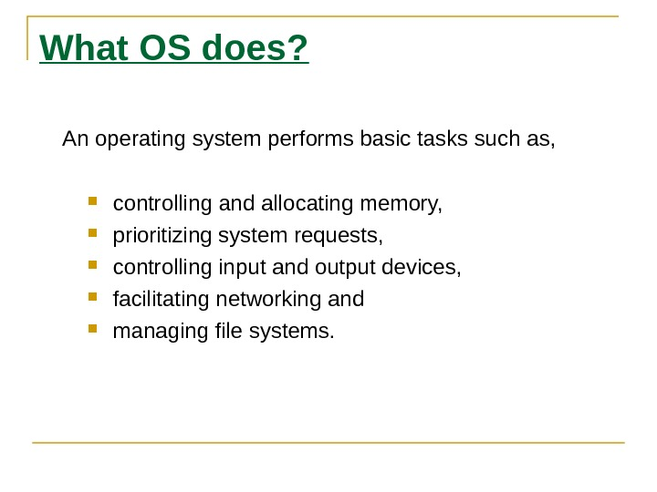 What OS does? An operating system performs basic tasks such as,  controlling and