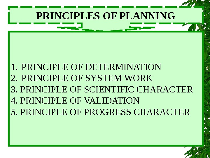 PRINCIPLES OF PLANNING 1. PRINCIPLE OF DETERMINATION 2. PRINCIPLE OF SYSTEM WORK 3. PRINCIPLE