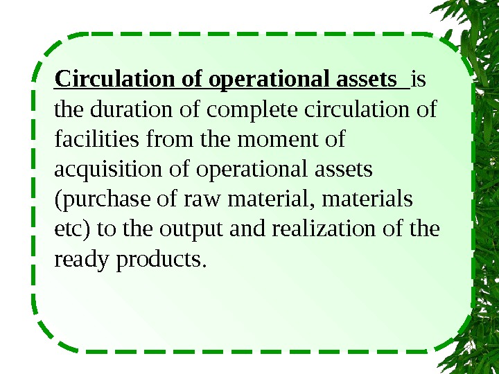 Circulation of operational assets  is the duration of complete circulation of facilities from