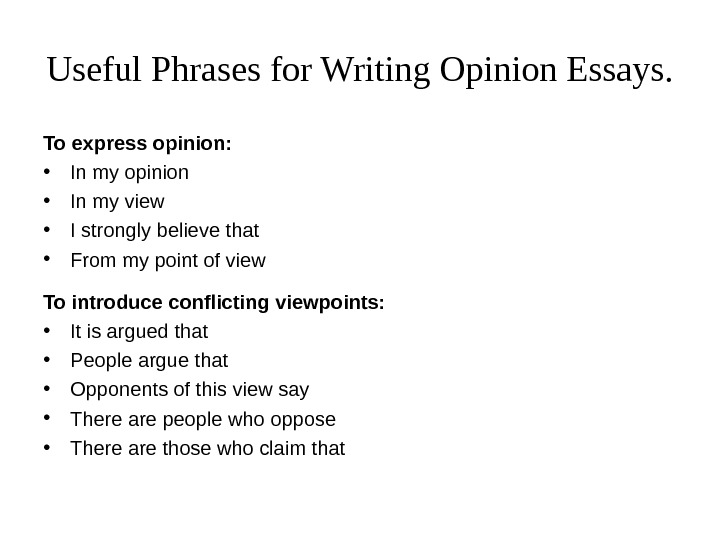 Useful Phrases for Writing Opinion Essays. To express opinion:  • In my opinion