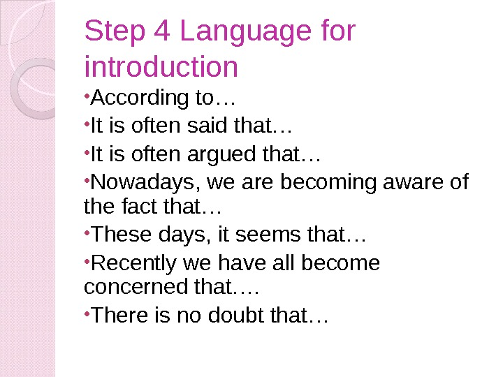 Step 4 Language for introduction • According to… • It is often said that… • It