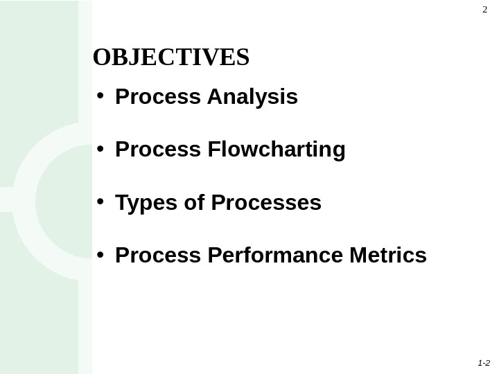 1 - 22 • Process Analysis • Process Flowcharting • Types of Processes  • Process
