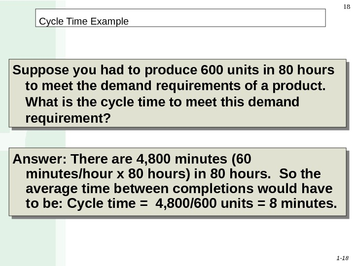 1 - 18 18 Cycle Time Example Suppose you had to produce 600 units in 80