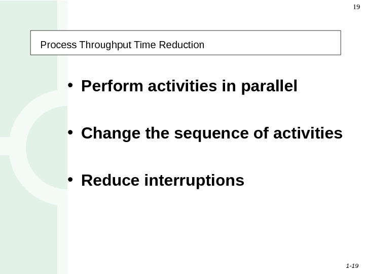1 - 19 19 Process Throughput Time Reduction • Perform activities in parallel  • Change