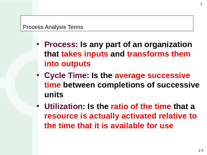 1 - 33 Process Analysis Terms • Process : Is any part of an organization that