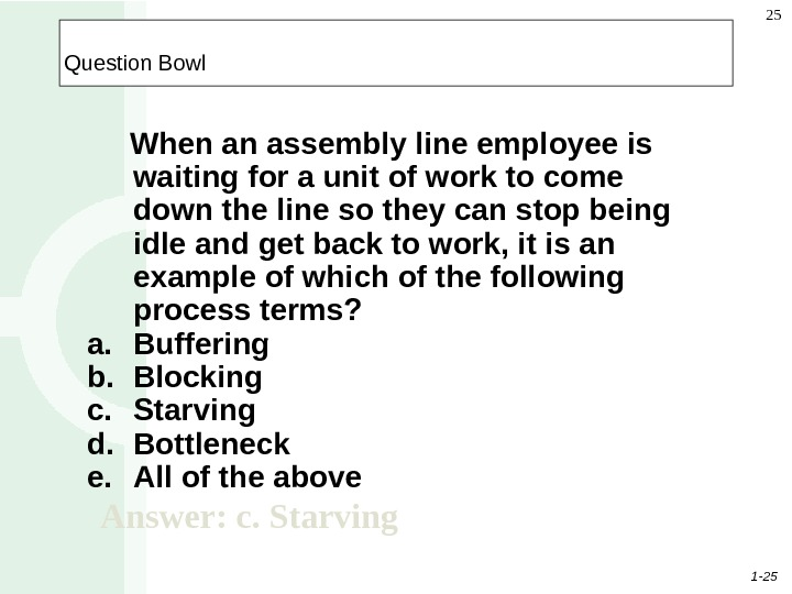1 - 25 25  Question Bowl  When an assembly line employee is waiting for