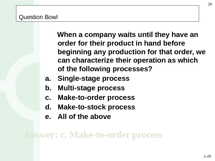 1 - 26 26   Question Bowl  When a company waits until they have