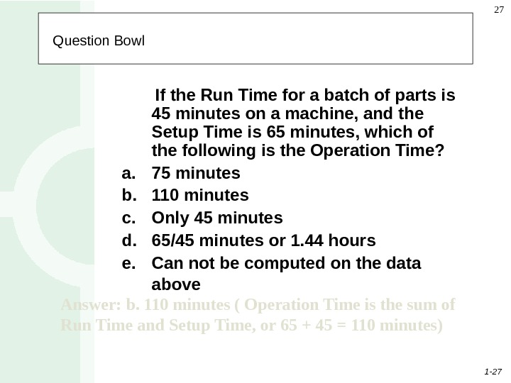 1 - 27 27  Question Bowl   If the Run Time for a batch