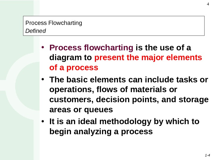 1 - 44 Process Flowcharting Defined  • Process flowcharting  is the use of a