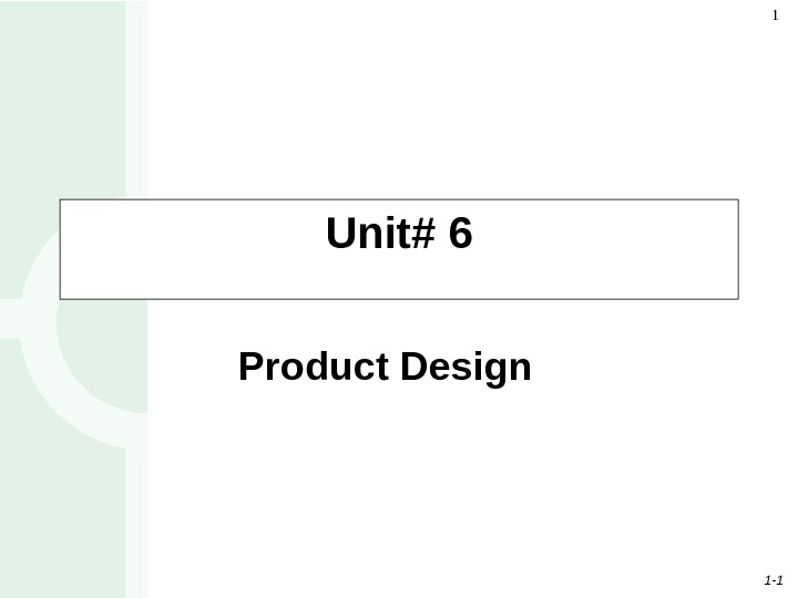 1 - 11 Unit# 6 Product Design