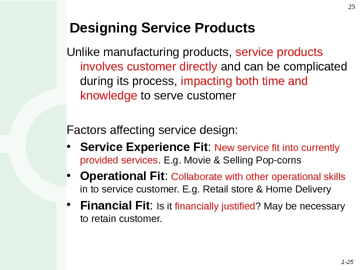 1 - 25 25 Designing Service Products Unlike manufacturing products,  service products involves customer directly