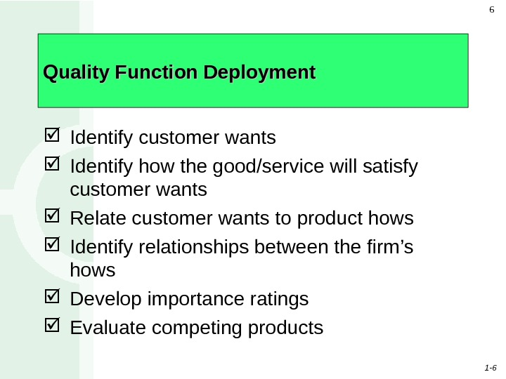 1 - 66 Quality Function Deployment Identify customer wants Identify how the good/service will satisfy customer