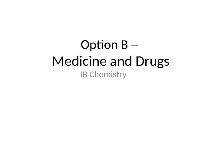 Option B –  Medicine and Drugs IB Chemistry