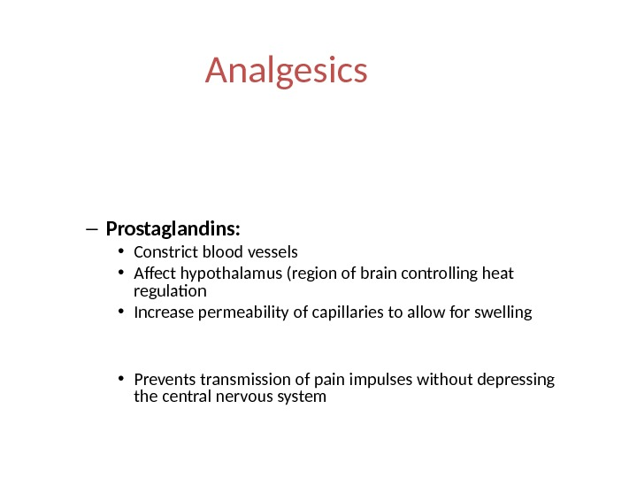 Analgesics • Pain relievers act by interfering with pain receptors • Mild analgesics work by blocking