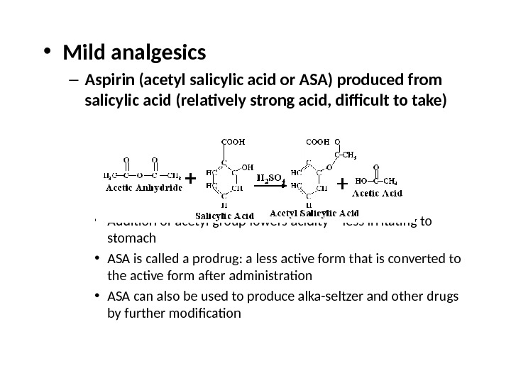 • Mild analgesics – Aspirin (acetyl salicylic acid or ASA) produced from salicylic acid (relatively