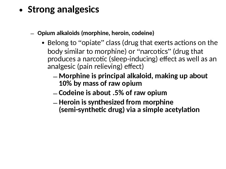 "• Strong analgesics – Opium alkaloids (morphine, heroin, codeine) • Belong to "" opiate """