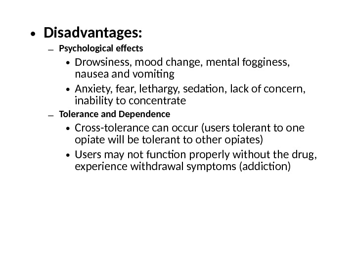 • Disadvantages: – Psychological effects • Drowsiness, mood change, mental fogginess,  nausea and vomiting