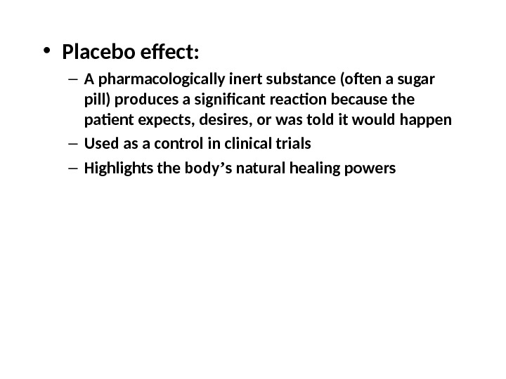 • Placebo effect: – A pharmacologically inert substance (often a sugar pill) produces a significant