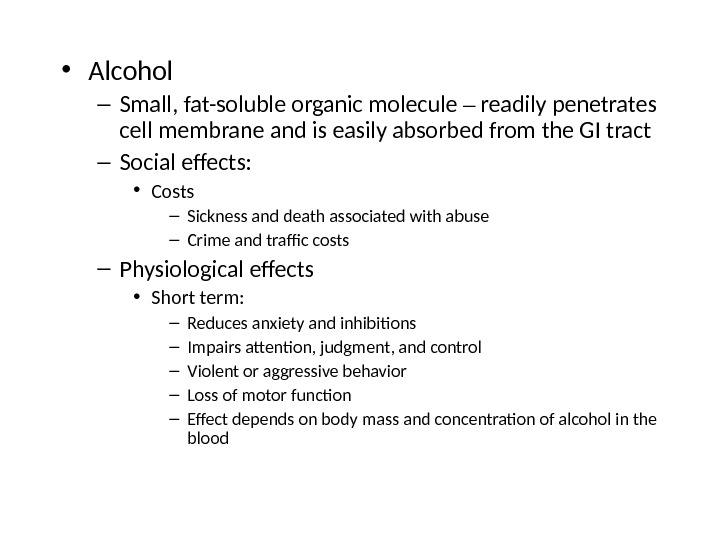 • Alcohol – Small, fat-soluble organic molecule – readily penetrates cell membrane and is easily