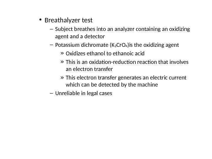 • Breathalyzer test – Subject breathes into an analyzer containing an oxidizing agent and a