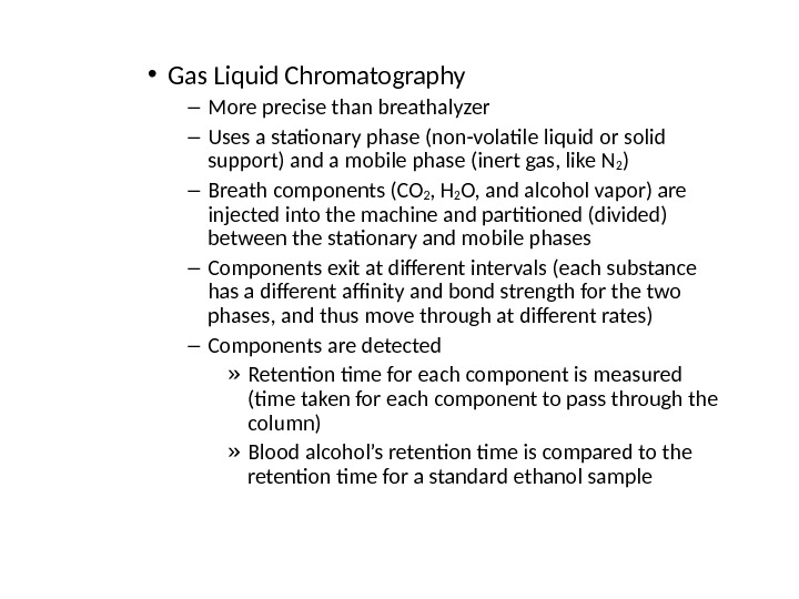 • Gas Liquid Chromatography – More precise than breathalyzer – Uses a stationary phase (non-volatile