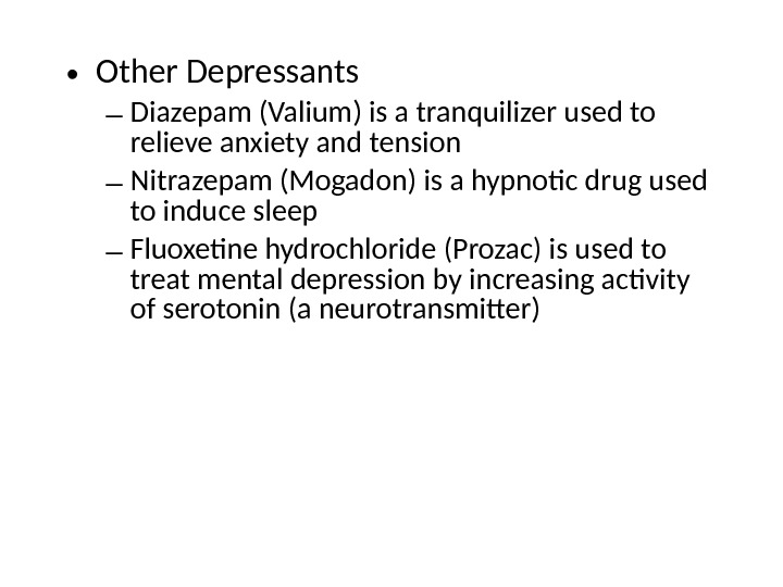 • Other Depressants – Diazepam (Valium) is a tranquilizer used to relieve anxiety and tension